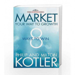 Market Your Way to Growth: 8 Ways to Win by Philip Kotler Book-9788126540365
