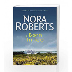 Born In Ice: Number 2 in series (Concannon Sisters Trilogy) by Nora Roberts Book-9780749928902