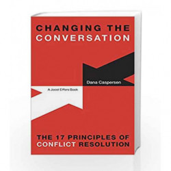 Changing the Conversation: The 17 Principles of Conflict Resolution by Dana Caspersen Book-9781781254691