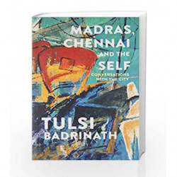 Madras, Chennai and the Self: Conversations with the City by Tulsi Badrinath Book-9789382616238