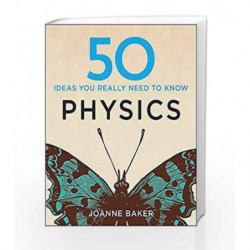 50 Physics Ideas You Really Need to Know (50 Ideas You Really Need to Know series) by Joanne Baker Book-9781848667068