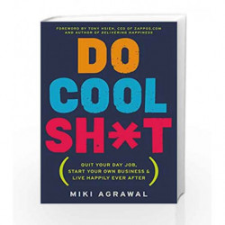 Do Cool Shit Quit Your Day Job: Start Your Own Business and Live Happily Ever After by Miki Agrawal Book-9780062366856