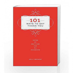 101 Ways to Say Thank You by Kelly Browne Book-9781454915607