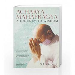 Acharya Mahapragya: A Journey to Wisdom by S L Gandhi Book-9789351773955