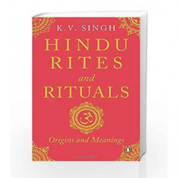 Hindu Rites and Rituals: Where They Come from and What They Mean by K V Singh Book-9780143425106