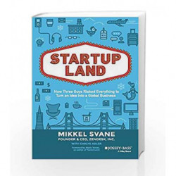 Startup Land: How Three Guys Risked Everything to Turn an Idea into a Global Business by Mikkel Svane Book-9788126557974