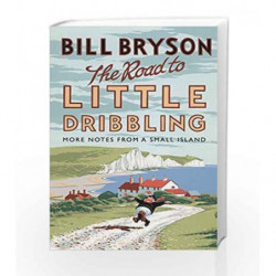 The Road to Little Dribbling: More Notes From a Small Island (Bryson) by Bill Bryson Book-9780857522344