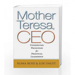 Mother Teresa, CEO: Unexpected Principles for Practical Leadership by Ruma Bose Book-9781626567597