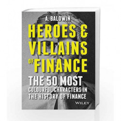 Heroes and Villains of Finance: The 50 Most Colourful Characters in the History of Finance by Adam Baldwin Book-9788126557578