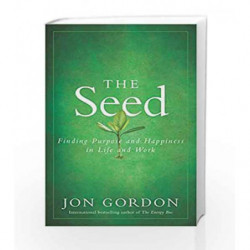 The Seed: Finding Purpose and Happiness in Life and Work by Jon Gordon Book-9788126558384