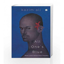 All One's Blue: New and Selected Poems by Kazim Ali Book-9789351775409