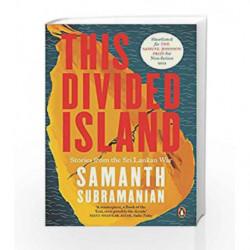This Divided Island: Stories from the Sri Lankan War by Samanth Subramanian Book-9780143425472