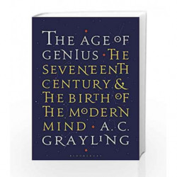 The Age of Genius: The Seventeenth Century and the Birth of the Modern Mind by A. C. Grayling Book-9781408870389