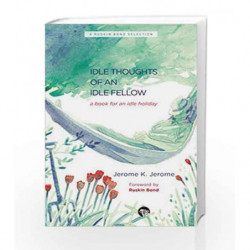 Idle Thoughts of an Idle Fellow: A Book for an Idle Holiday by Jerome K. Jerome Book-9789385755620