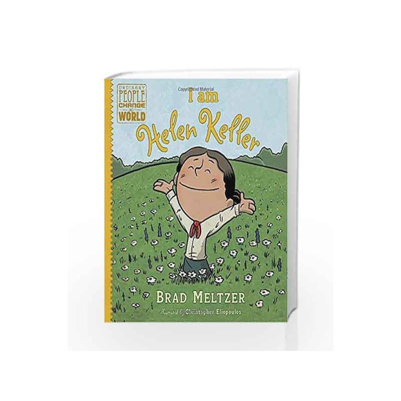 I am Helen Keller (Ordinary People Change the World) by Brad Meltzer-Buy  Online I am Helen Keller (Ordinary People Change the World) Book at Best