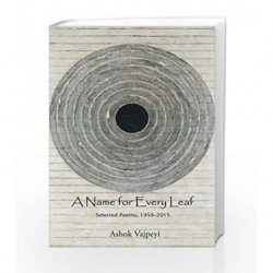 A Name for Every Leaf: Selected Poems, 1959-2015 by Ashok Vajpeyi, Rahul Soni Book-9789351777021