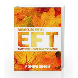Miracles With EFT: Emotional Freedom Technique by Rohini Singh Book-9789384544423