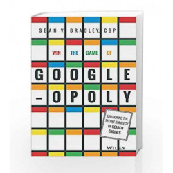 Win the Game of Googleopoly: Unlocking The Secret Strategy of Search Engines by Sean V. Bradley Book-9788126554324