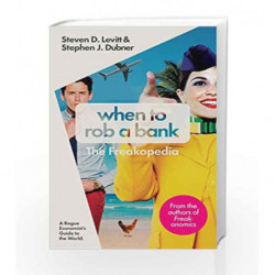 When to Rob a Bank: A Rogue Economist's Guide to the World by Levitt, Steven & Dubner, Stephen J. Book-9780241200391