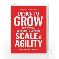 Design to Grow: How Coca-Cola Learned to Combine Scale and Agility (and How You Can, Too) by Linda Tischler Book-9780241198384