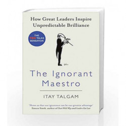 The Ignorant Maestro: How Great Leaders Inspire Unpredictable Brilliance by Itay Talgam Book-9780241014851