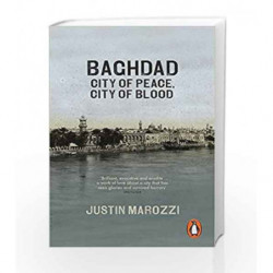 Baghdad: City Of Peace City Of Blood by Justin Marozzi Book-9780141047102