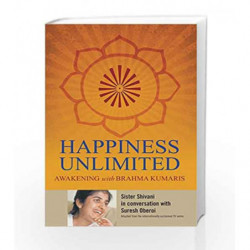 Happiness Unlimited: Awakening With Brahmakumaris (Pentagon Press) by SHIVANI, SISTER Book-9788182748262