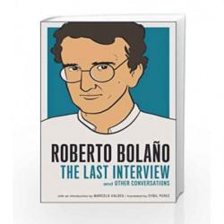 Roberto Bolano: The Last Interview by Roberto Bolaño Book-9781612196138