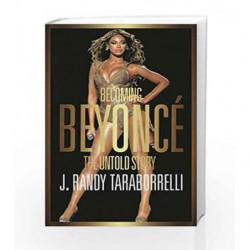 Becoming Beyonc        : The Untold Story by J. Randy Taraborrelli Book-9781447286356