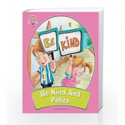 Be Kind and Polite: Good Manners by NA Book-9789385031823