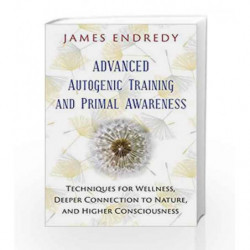 Advanced Autogenic Training and Primal Awareness by James Endredy Book-9781591432456