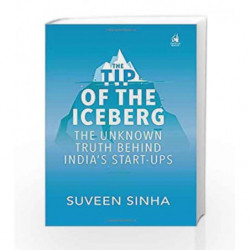 The Tip of the Iceberg: The Unknown Truth Behind India                  s Start-Ups by Suveen K. Sinha Book-9780670088331
