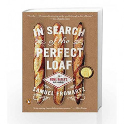 In Search Of The Perfect Loaf: A Home Baker's Odyssey by Samuel Fromartz Book-9780143127628