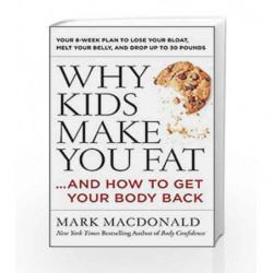 Why Kids Make You Fat                And How to Get Your Body Back by Mark Macdonald Book-9780062363947