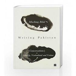Writing Pakistan: Conversations with Pakistani English Novelists by Mushtaq Bilal Book-9789352640133