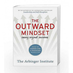 The Outward Mindset: Seeing Beyond Ourselves by THE ARBINGER INSTITUTE Book-9781523082469