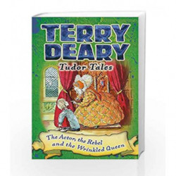 The Actor, the Rebel and the Wrinkled Queen (Terry Deary's Historical Tales) by Terry Deary Book-9781472939852