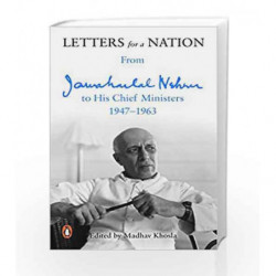 Letters for a Nation: From Jawaharlal Nehru to His Chief Ministers 1947-1963 by Jawaharlal Nehru Book-9780143425779