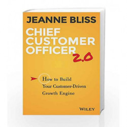 Chief Customer Officer 2.0: How to Build Your Customer - Driven Growth Engine by Jeanne Bliss Book-9788126557967