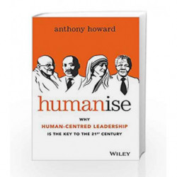 Humanise: Why Human-Centred Leadership is the Key to the 21st Century by Anthony Howard Book-9788126557585