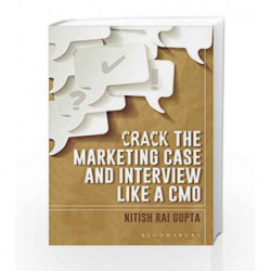 Crack the Marketing Case and Interview Like A CMO by Nitish Rai Gupta Book-9789386141408