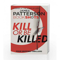 Kill or Be Killed by James Patterson Book-9781786530790