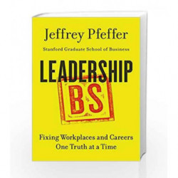 Leadership BS: Fixing Workplaces and Careers One Truth at a Time by Jeffrey Pfeffer Book-9780062383167