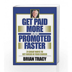 Get Paid More and Promoted Faster by Brian Tracy Book-9781626567306