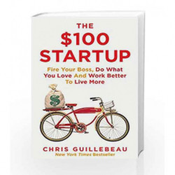 The $100 Startup: Fire Your Boss, Do What You Love and Work Better to Live More by Chris Guillebeau Book-