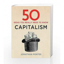 50 Capitalism Ideas You Really Need to Know (50 Ideas) by Portes, Jonathan Book-9781784296094