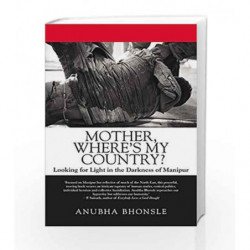 Mother, Where's My Country?: Looking for Light in the Darkness of Manipur by Anubha Bhonsle Book-9789385288357