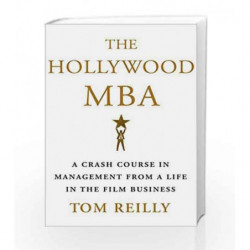 The Hollywood MBA: A Crash Course in Management from a Life in the Film Business by Tom Reilly Book-9781250152268
