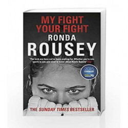 My Fight Your Fight: The Official Ronda Rousey autobiography by Ronda Rousey Book-9781784753122