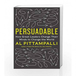 Persuadable : How Great Leaders Change Their Minds to Change the World by Al Pittampalli Book-9780062333896